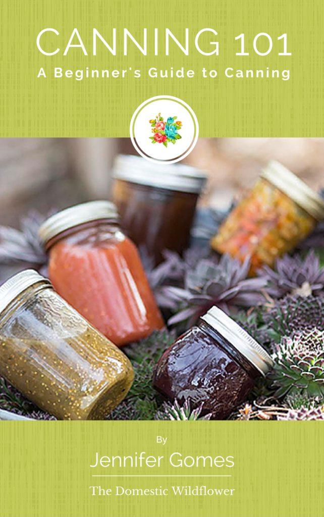 Canning 101 ebook by The Domestic Wildflower | Click to grab this super helpful beginner's guide to getting started canning!