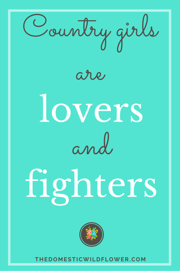 Country girls are lovers and fighters   19 Inspirational Quotes for Country Girls   The Domestic Wildflower click through to read this awesome post! These encouraging and inspirational quotes explain what it means to have the heart of a country girl.