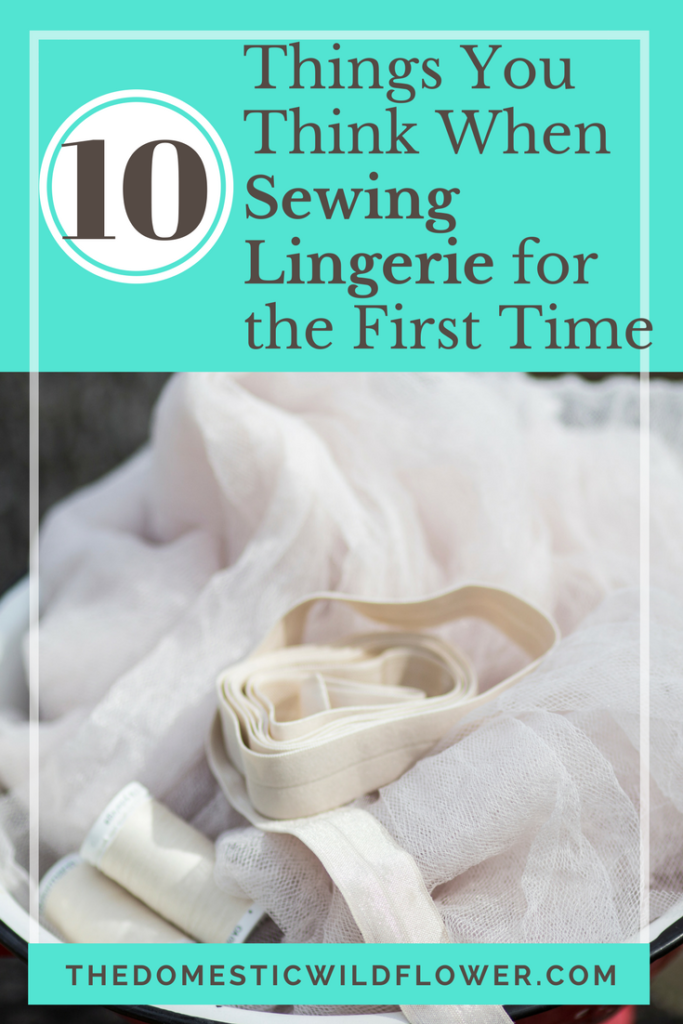 10 Things You Will Think When Sewing Lingerie for The First Time | Sewing Lingerie is simple and easy with the right tools. Here's what you'll think when you dive in!